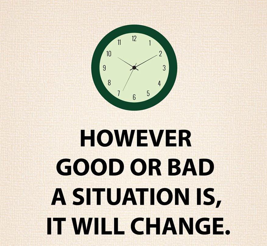 Mindegy, hogy egy helyzet jó vagy rossz, változni fog